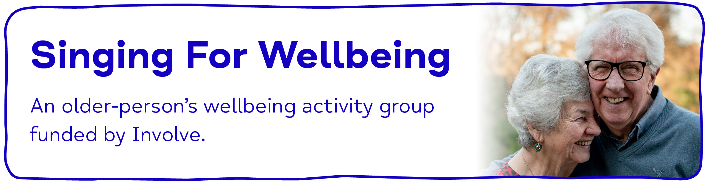 Singing For Wellbeing. An older person's wellbeing activity group funded by Involve.