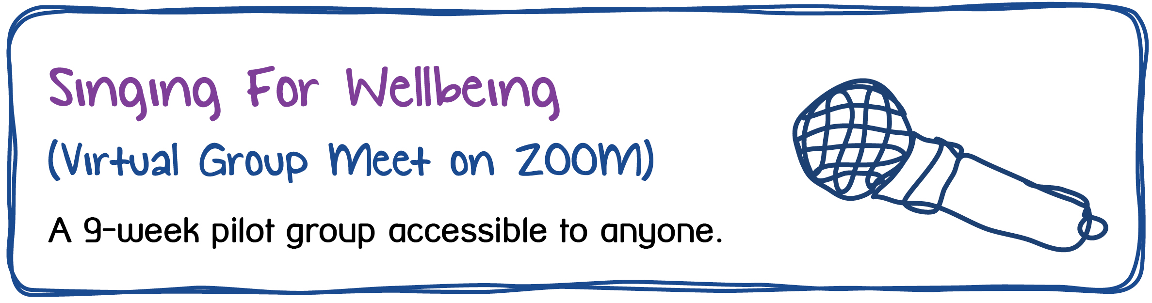 Singing For Wellbeing (Virtual Group Meet on ZOOM) A 9-week pilot group accessible to anyone.