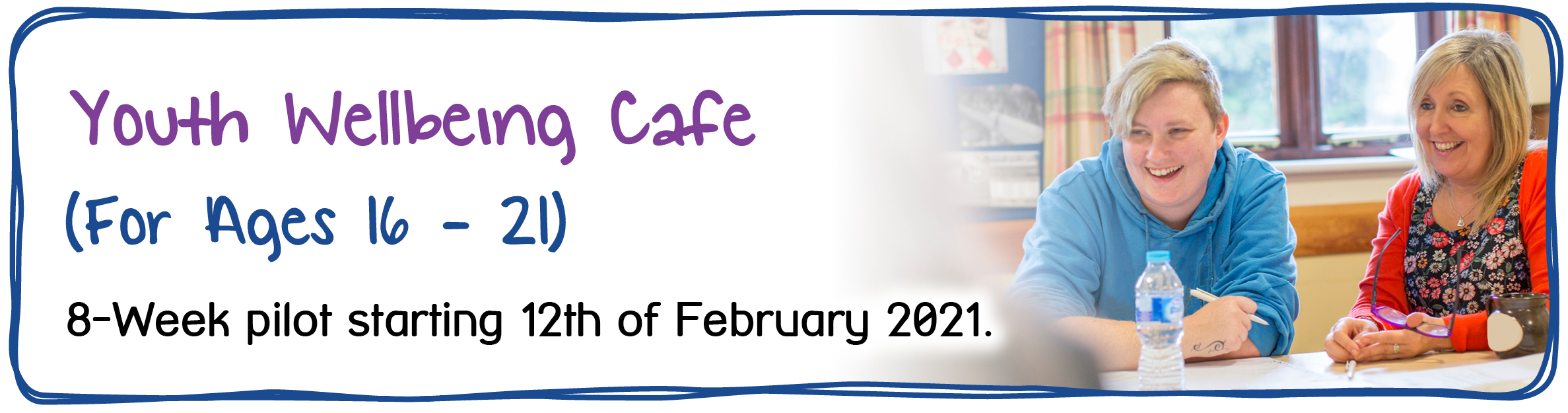 Youth Wellbeing Cafe (For Ages 16-21). 8-week pilot starting 12th of February 2021.