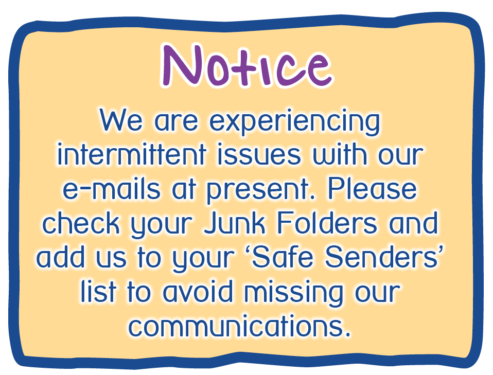 Notice. We are experiencing intermittent issues with our e-mails at present. Please check your Junk Folders and add us to your 'Safe Senders' list to avoid missing our communications.