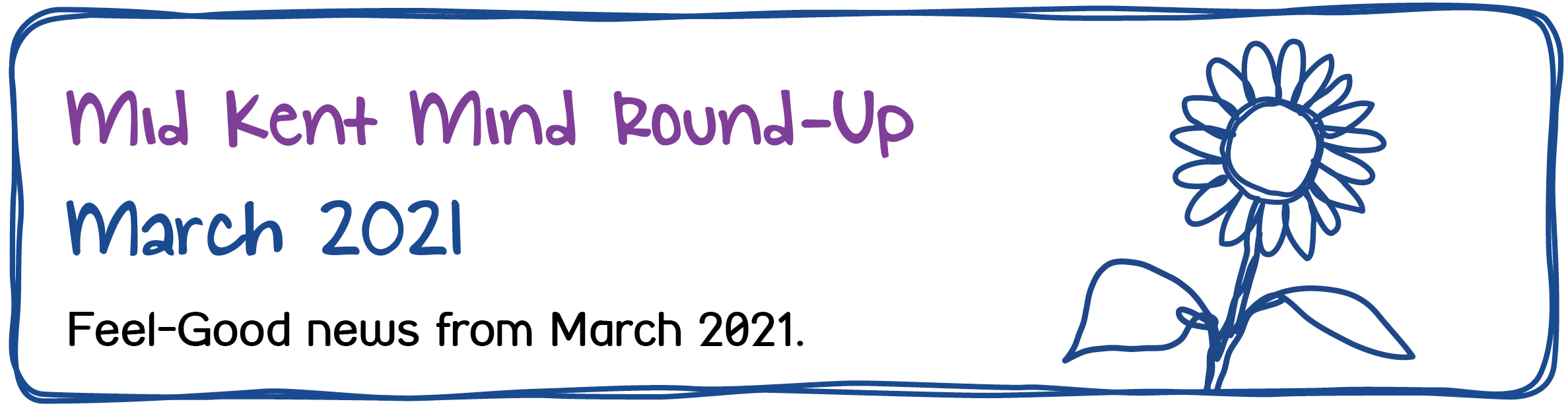 Mid Kent Mind Newsletter - March 2021 - Mid Kent Mind Round-Up. March 2021. Feel-Good news from March 2021.