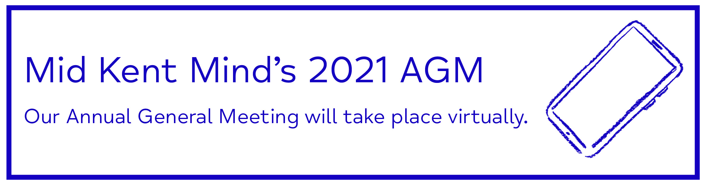 Mid Kent Mind's 2021 AGM Our Annual General Meeting will take place virtually. - Mid Kent Mind