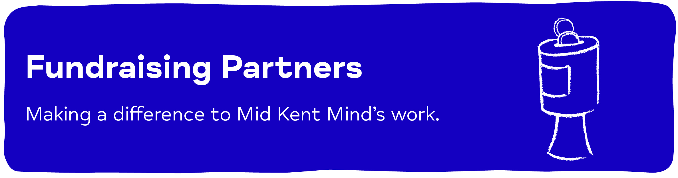 Fundraising Partners - Making a difference to Mid Kent Mind's work.