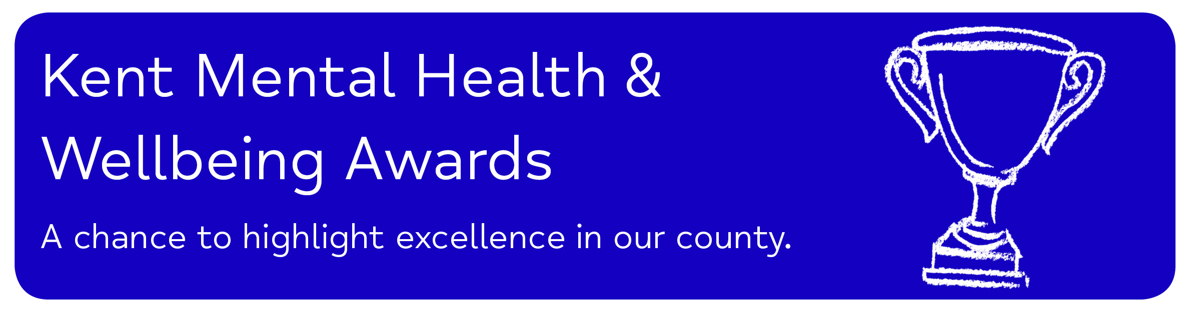 Kent Mental Health & Wellbeing Awards A chance to highlight excellence in our county.