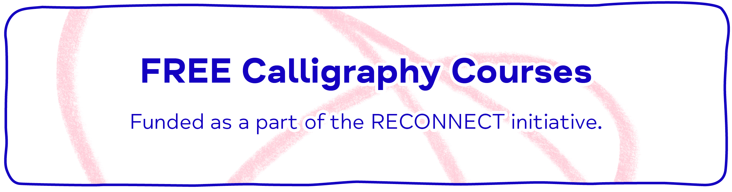 FREE Calligraphy Courses (Reconnect Programme) - Funded as a part of the RECONNECT initiative.