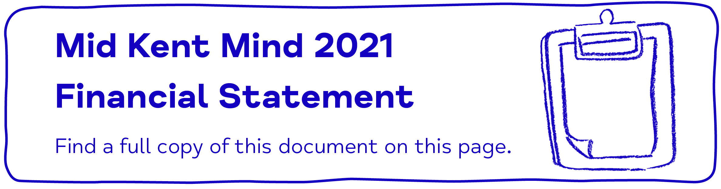 Mid Kent Mind 2021  Financial Statement Find a full copy of this document on this page.