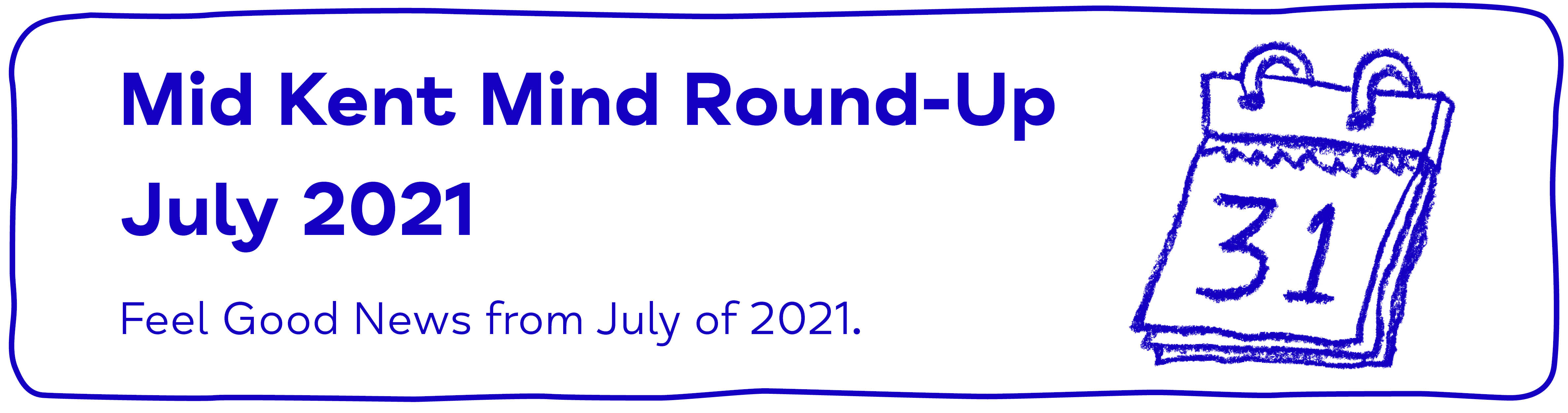 Mid Kent Mind Round-Up July 2021 Feel Good News from July of 2021 - Mid Kent Mind Newsletter - July 2021