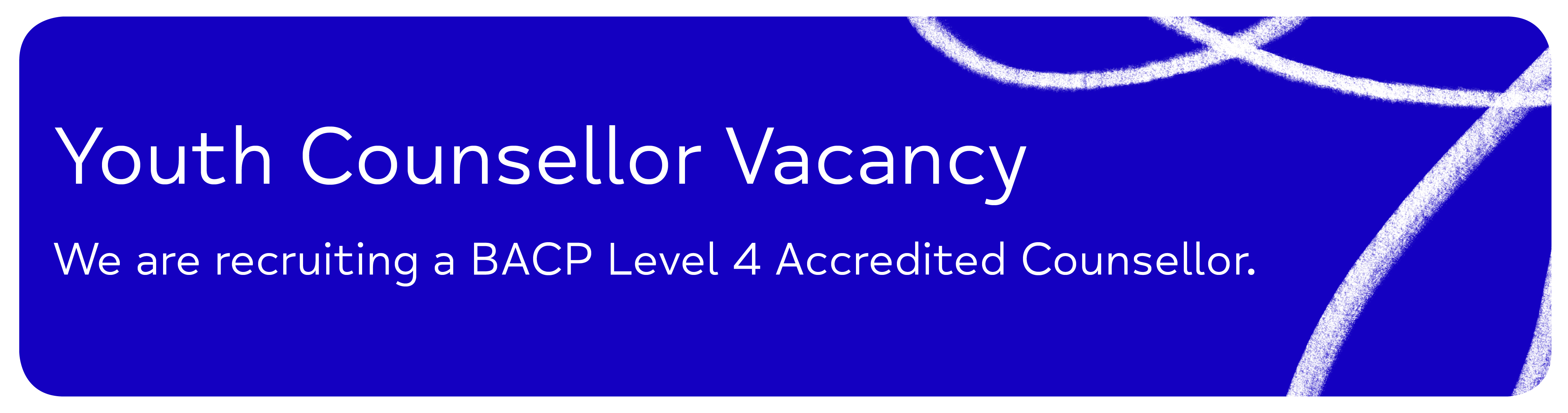 Youth Counsellor Vacancy We are recruiting a BACP Level 4 Accredited Counsellor.