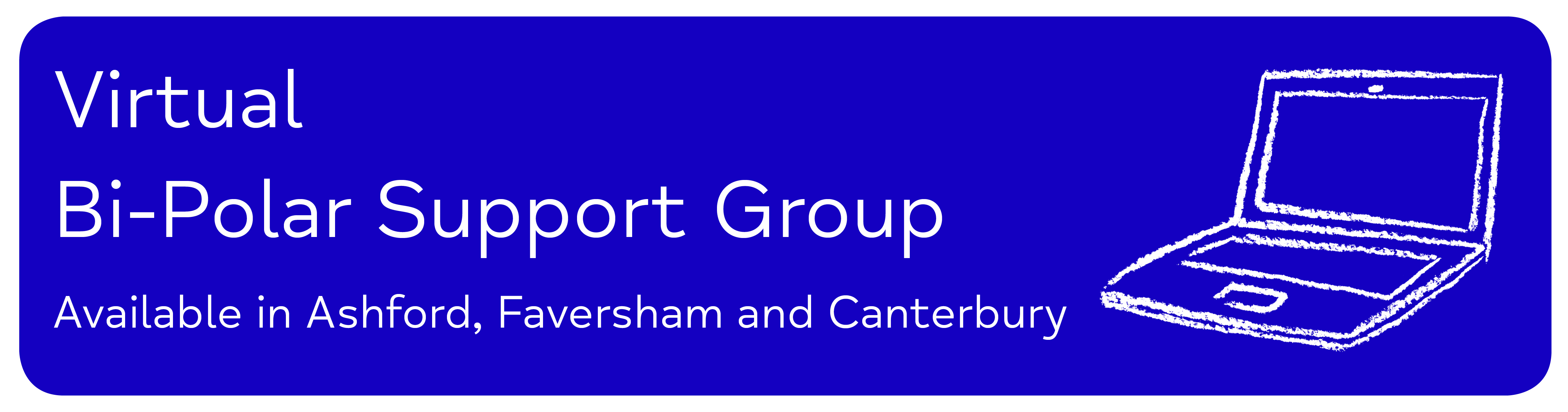 Virtual Bi-Polar Support Group Available in Ashford, Faversham and Canterbury